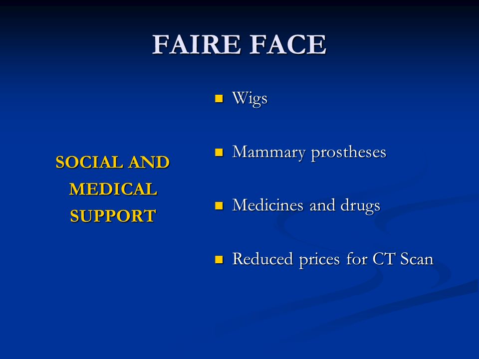 FAIRE FACE SOCIAL AND MEDICALSUPPORT Wigs Wigs Mammary prostheses Mammary prostheses Medicines and drugs Medicines and drugs Reduced prices for CT Scan Reduced prices for CT Scan
