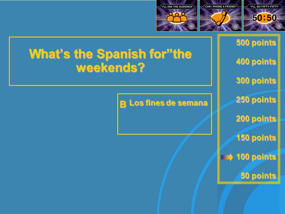 500 points 400 points 300 points 250 points 200 points 150 points 100 points 50 points Whats the Spanish forthe week ends.