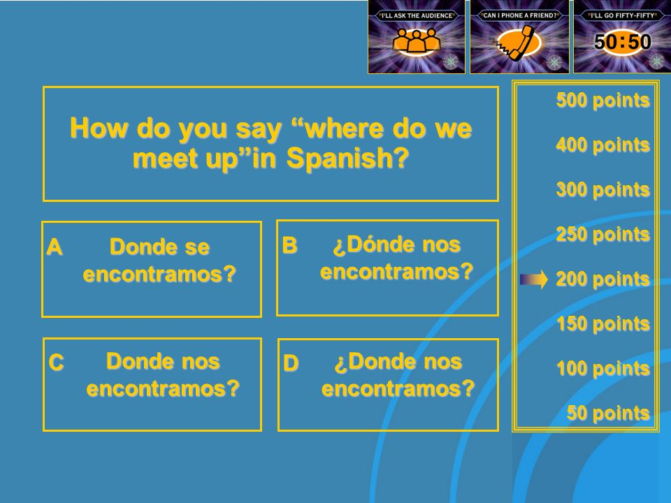500 points 400 points 300 points 250 points 200 points 150 points 100 points 50 points Which word meanssometimesin the following spanish expressions.