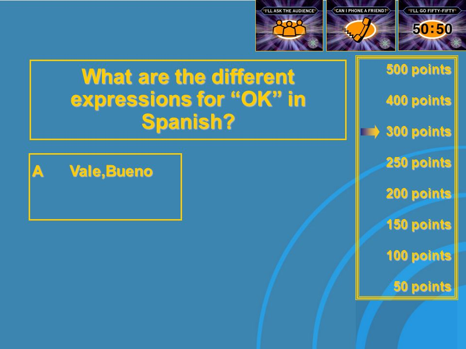 500 points 400 points 300 points 250 points 200 points 150 points 100 points 50 points What are the different expressions for OK in Spanish.