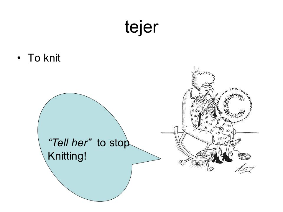 tejer To knit Tell her to stop Knitting!