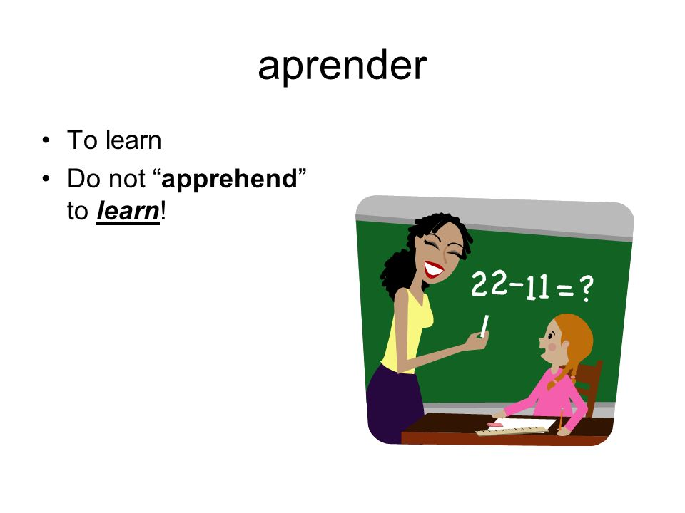 aprender To learn Do not apprehend to learn!