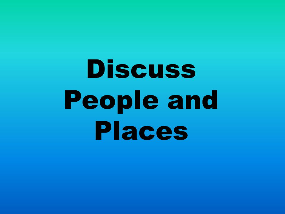 Discuss People and Places