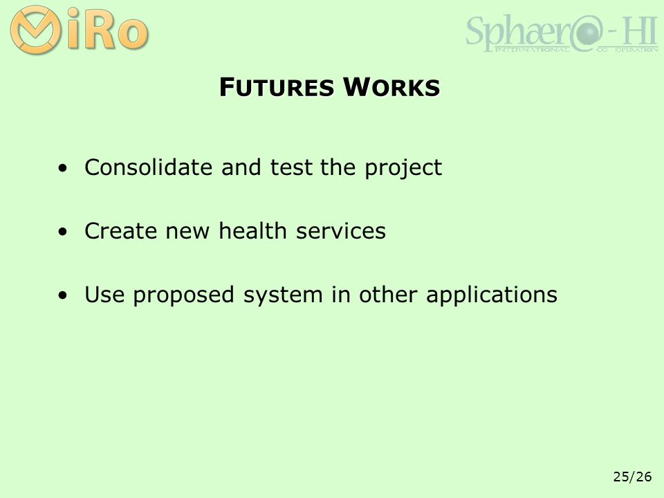 25/26 F UTURES W ORKS Consolidate and test the project Create new health services Use proposed system in other applications