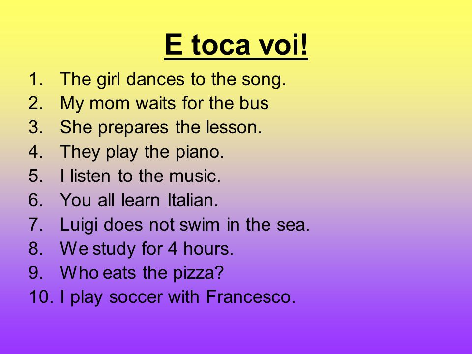 E toca voi. 1.The girl dances to the song. 2.My mom waits for the bus 3.She prepares the lesson.