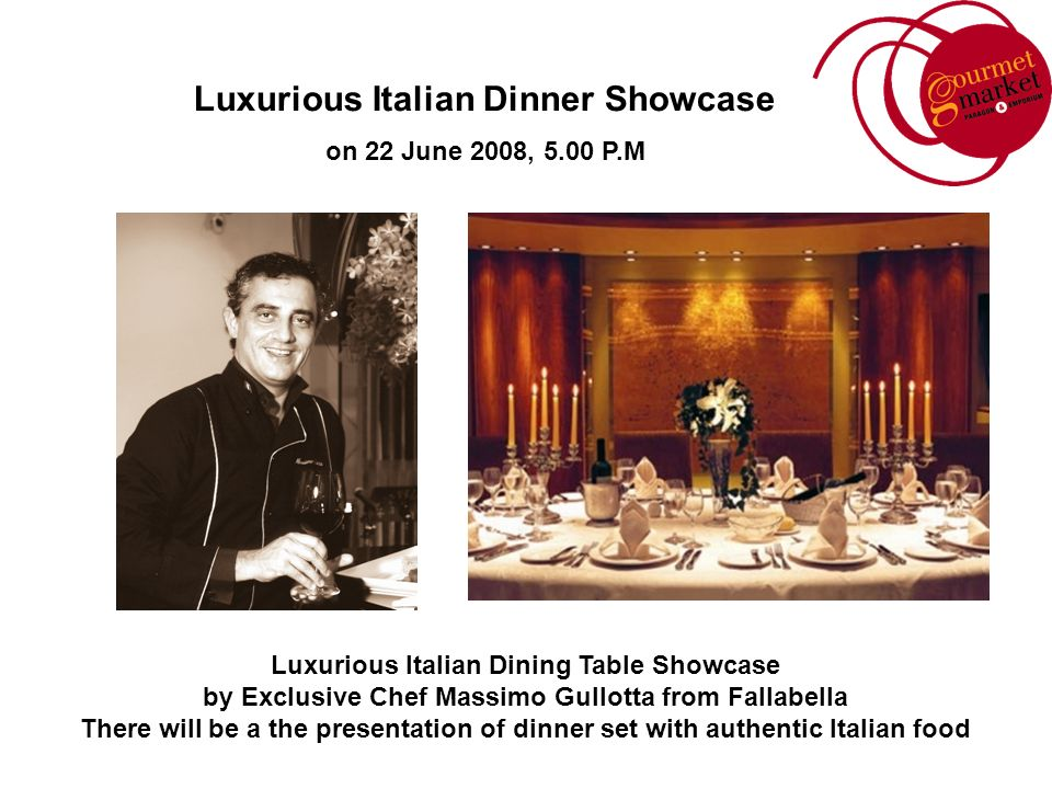 Luxurious Italian Dining Table Showcase by Exclusive Chef Massimo Gullotta from Fallabella There will be a the presentation of dinner set with authentic Italian food Luxurious Italian Dinner Showcase on 22 June 2008, 5.00 P.M