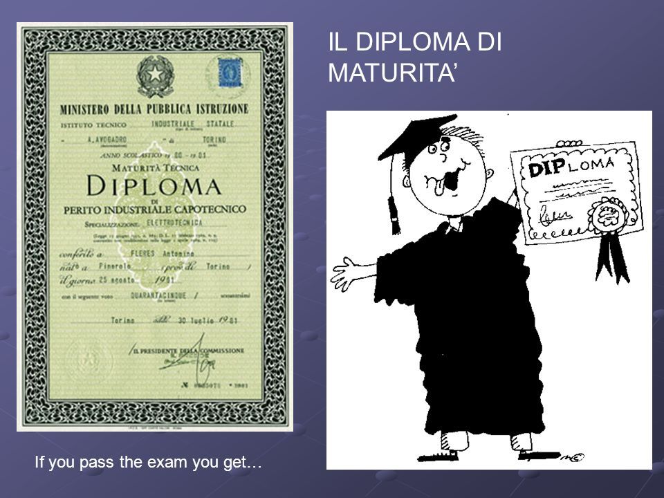 IL DIPLOMA DI MATURITA If you pass the exam you get…