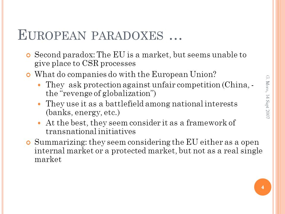 E UROPEAN PARADOXES … Second paradox: The EU is a market, but seems unable to give place to CSR processes What do companies do with the European Union.