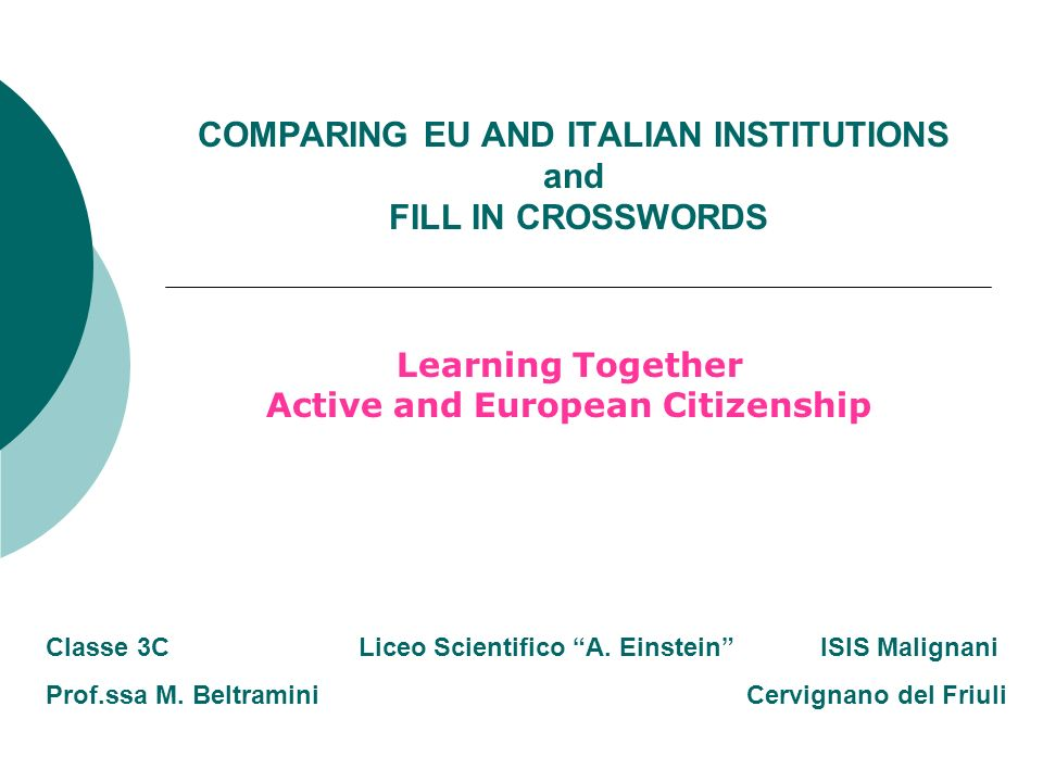 COMPARING EU AND ITALIAN INSTITUTIONS and FILL IN CROSSWORDS Learning Together Active and European Citizenship Classe 3C Liceo Scientifico A.