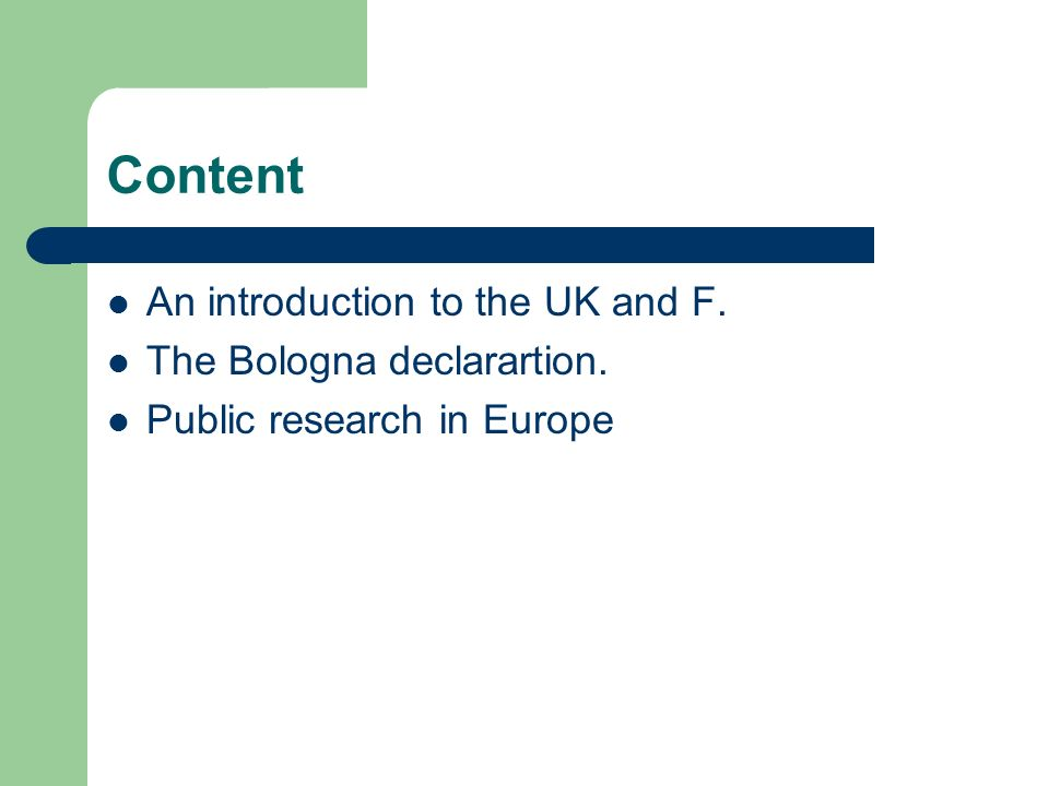 Content An introduction to the UK and F. The Bologna declarartion. Public research in Europe