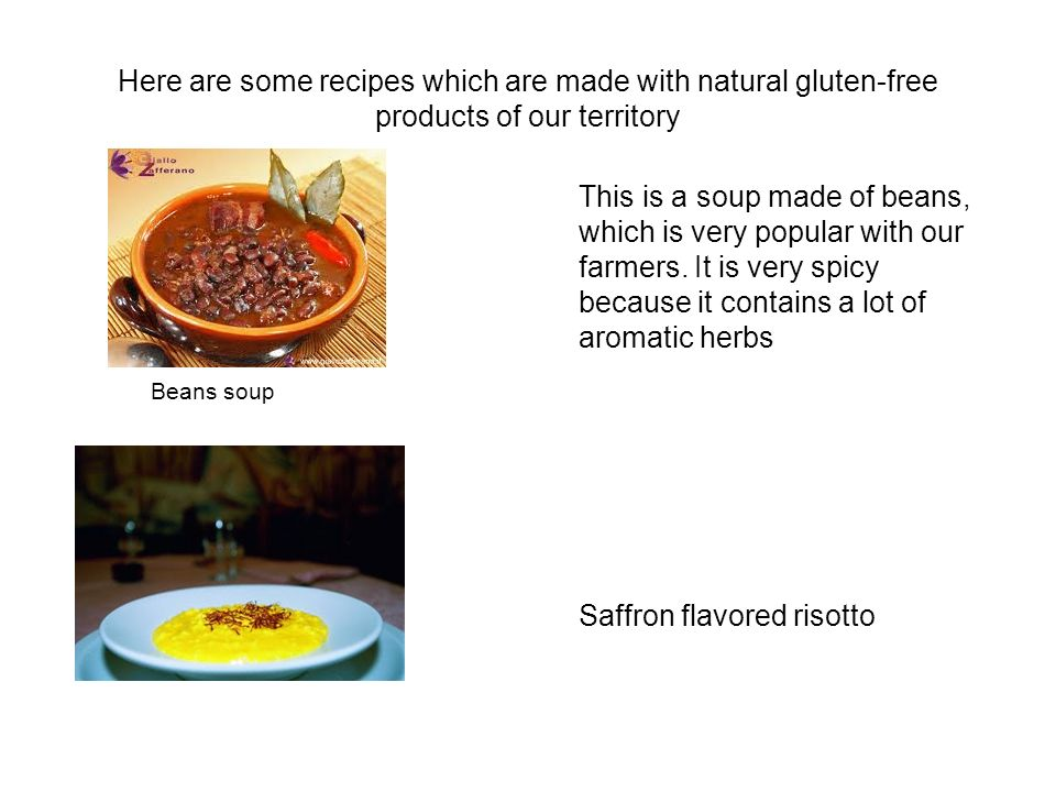 Here are some recipes which are made with natural gluten-free products of our territory This is a soup made of beans, which is very popular with our farmers.