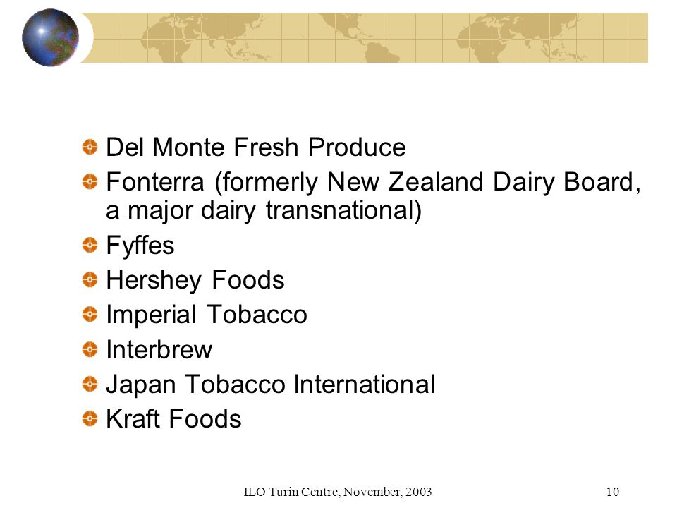 ILO Turin Centre, November, Del Monte Fresh Produce Fonterra (formerly New Zealand Dairy Board, a major dairy transnational) Fyffes Hershey Foods Imperial Tobacco Interbrew Japan Tobacco International Kraft Foods