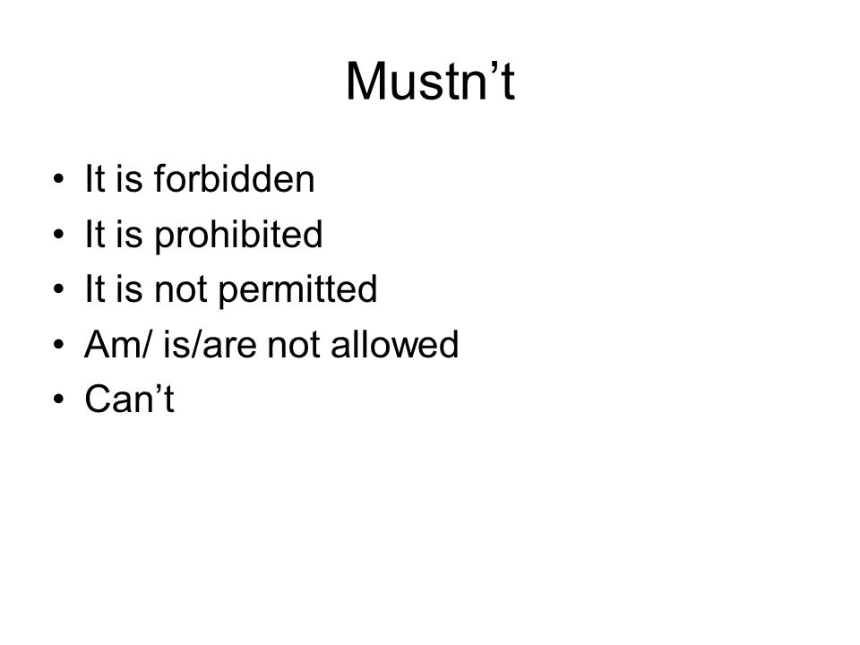 Mustnt It is forbidden It is prohibited It is not permitted Am/ is/are not allowed Cant