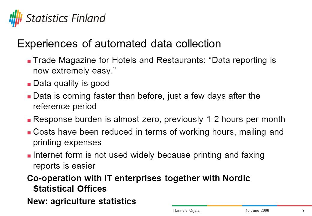 16 June 20088Hannele Orjala Data providers hotel management system Choose the month and send the report Choose report to Statistics Finland