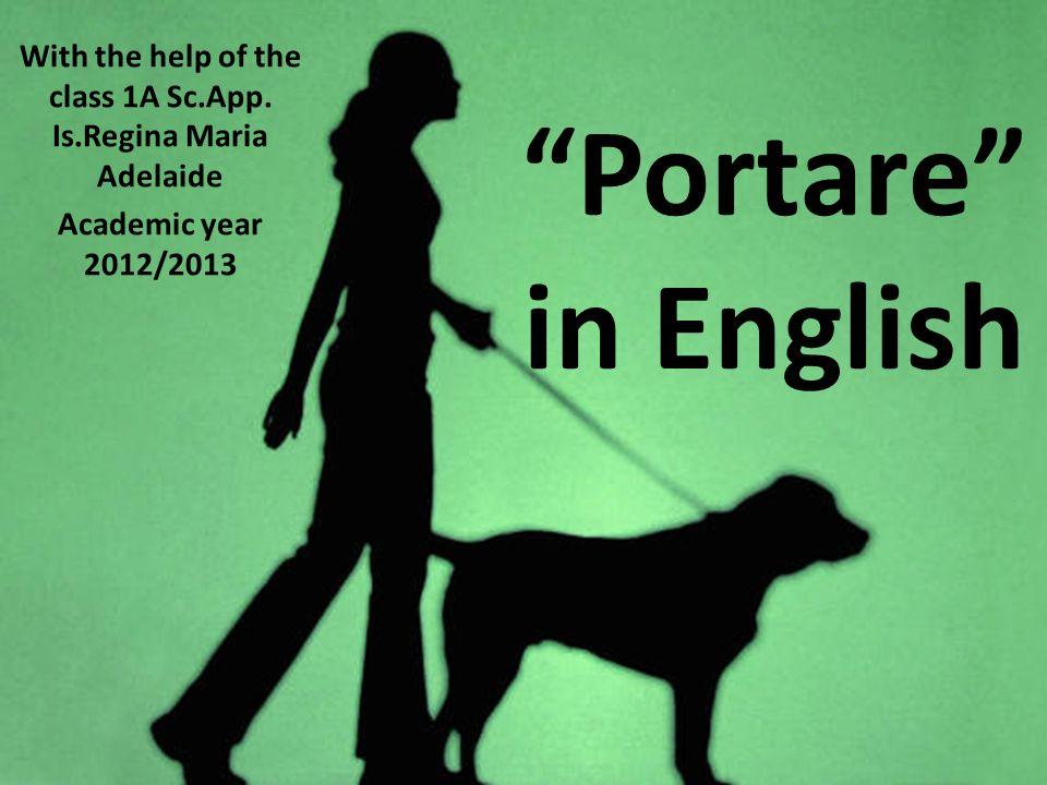 Portare in English With the help of the class 1A Sc.App.