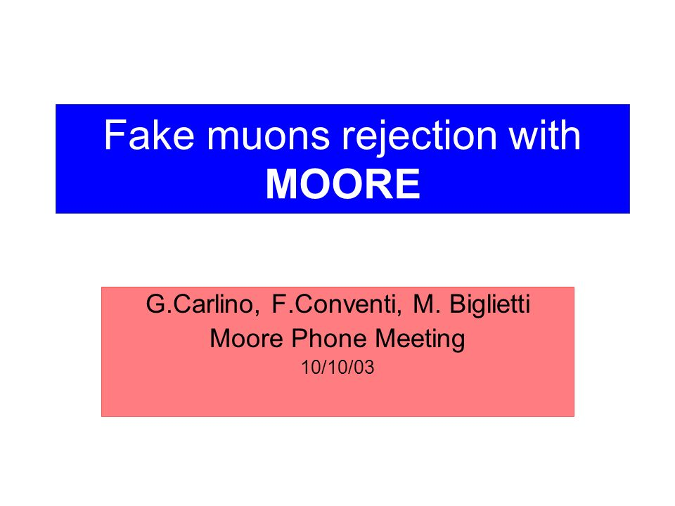 Fake muons rejection with MOORE G.Carlino, F.Conventi, M. Biglietti Moore Phone Meeting 10/10/03
