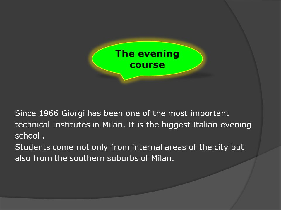 Since 1966 Giorgi has been one of the most important technical Institutes in Milan.