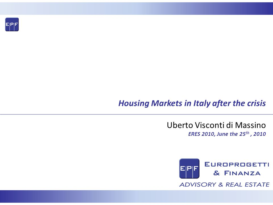 Housing Markets in Italy after the crisis Uberto Visconti di Massino ERES 2010, June the 25 th, 2010