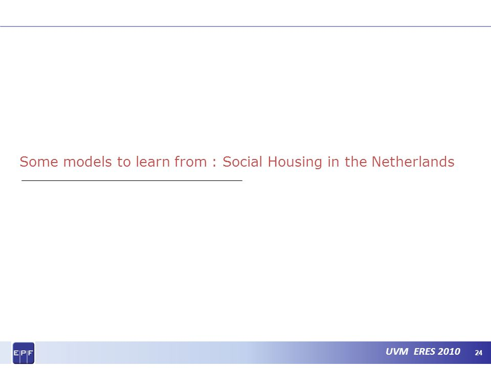 UVM ERES Some models to learn from : Social Housing in the Netherlands