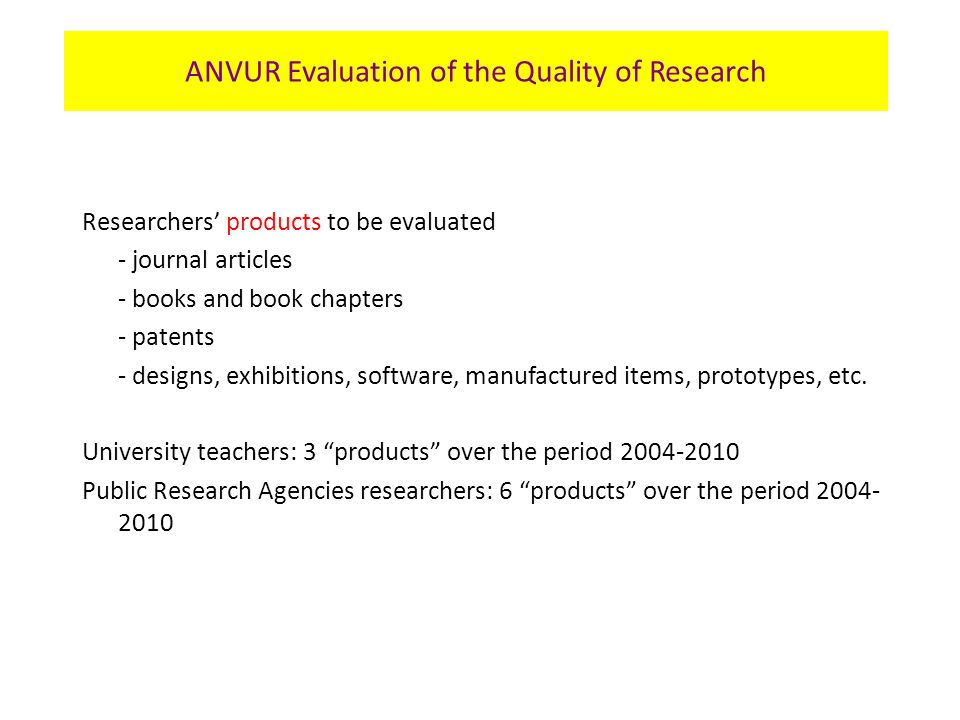 Researchers products to be evaluated - journal articles - books and book chapters - patents - designs, exhibitions, software, manufactured items, prototypes, etc.