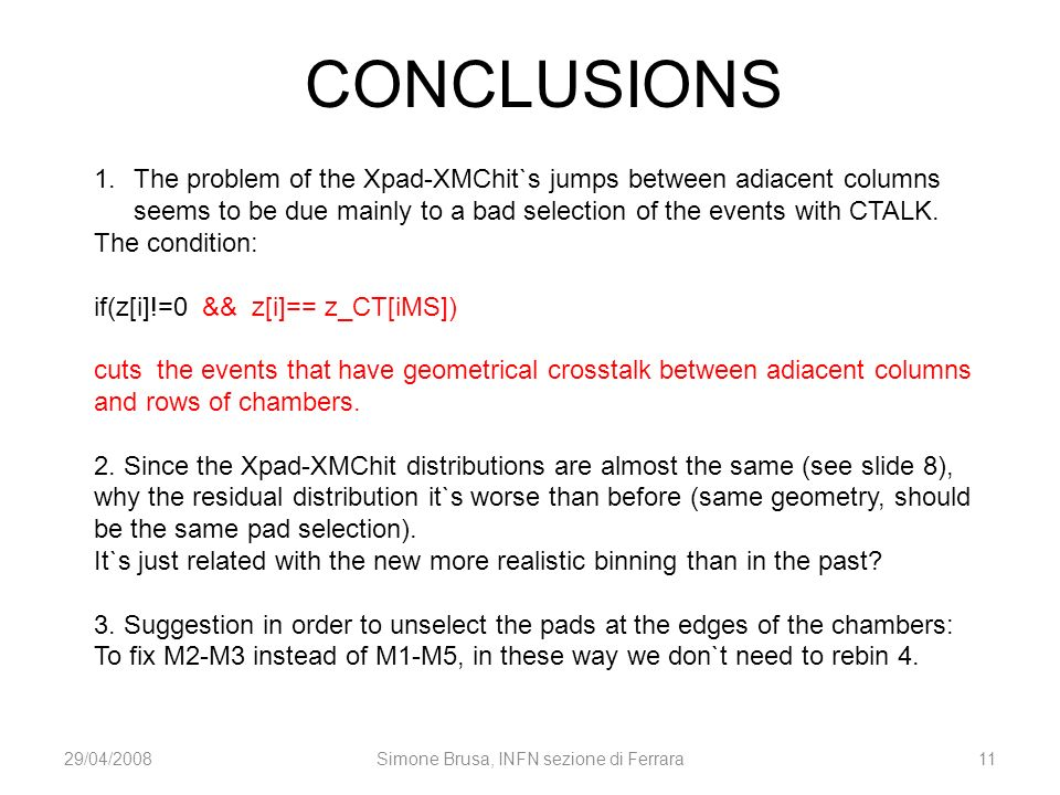 CONCLUSIONS 29/04/2008Simone Brusa, INFN sezione di Ferrara11 1.The problem of the Xpad-XMChit`s jumps between adiacent columns seems to be due mainly to a bad selection of the events with CTALK.