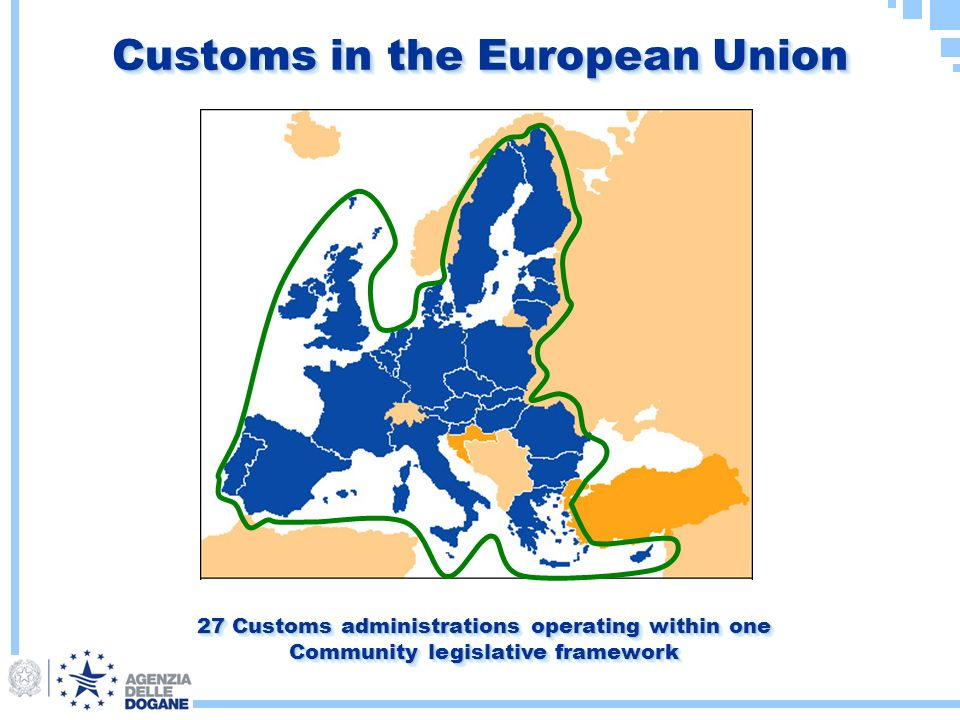 Customs in the European Union 27 Customs administrations operating within one Community legislative framework 27 Customs administrations operating within one Community legislative framework