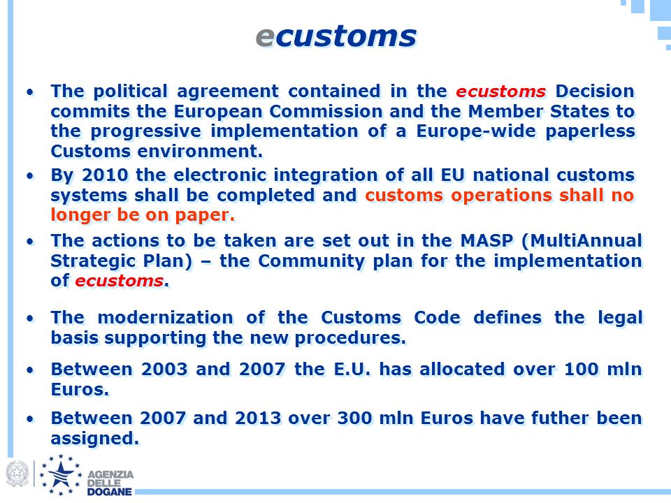 ecustoms By 2010 the electronic integration of all EU national customs systems shall be completed and customs operations shall no longer be on paper.
