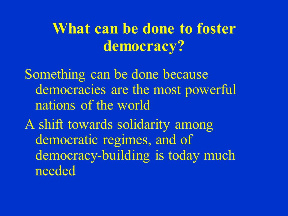 What can be done to foster democracy.