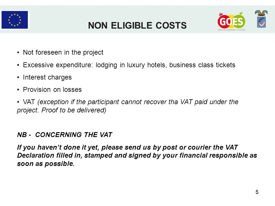 5 Not foreseen in the project Excessive expenditure: lodging in luxury hotels, business class tickets Interest charges Provision on losses VAT (exception if the participant cannot recover tha VAT paid under the project.