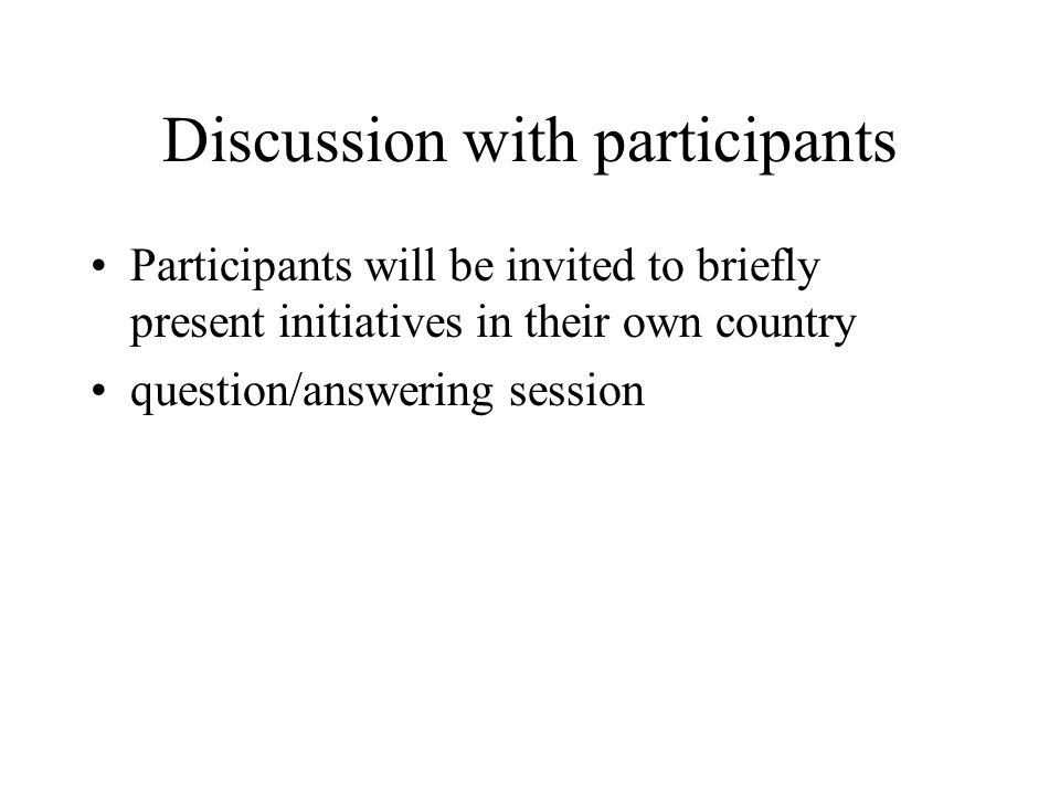 Discussion with participants Participants will be invited to briefly present initiatives in their own country question/answering session