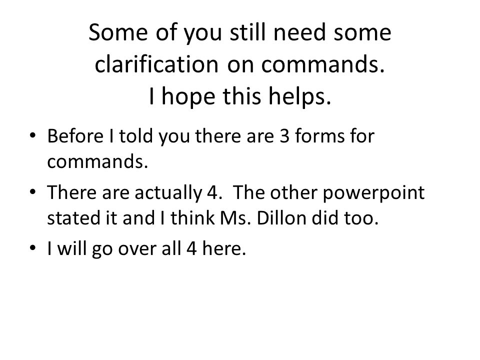 Some of you still need some clarification on commands.