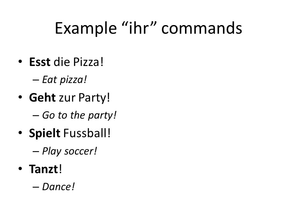 Example ihr commands Esst die Pizza. – Eat pizza.