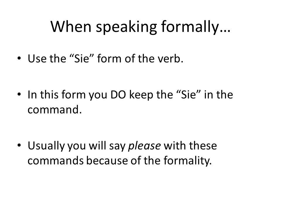 When speaking formally… Use the Sie form of the verb.
