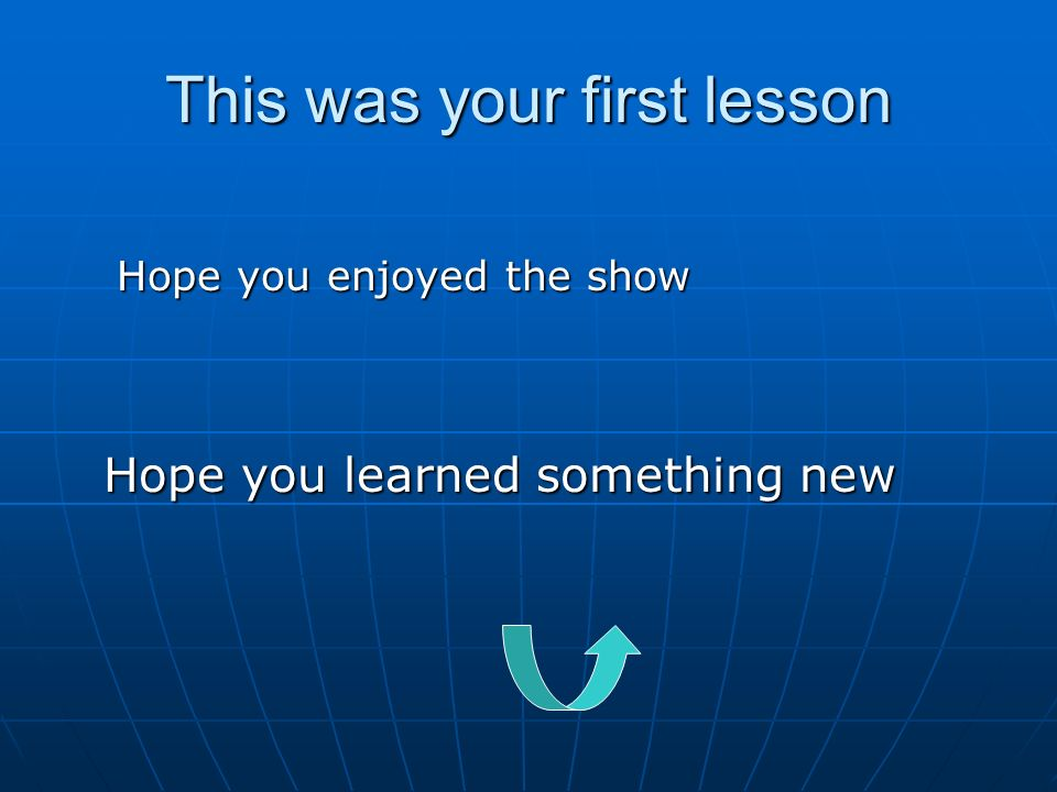 This was your first lesson Hope you enjoyed the show Hope you learned something new