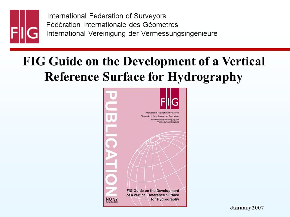 January 2007 International Federation of Surveyors Fédération Internationale des Géomètres International Vereinigung der Vermessungsingenieure FIG Guide on the Development of a Vertical Reference Surface for Hydrography