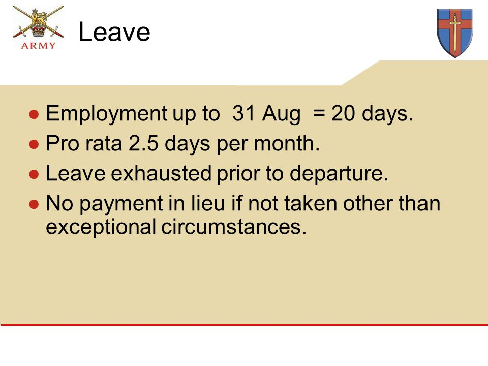 Leave Employment up to 31 Aug = 20 days. Pro rata 2.5 days per month.