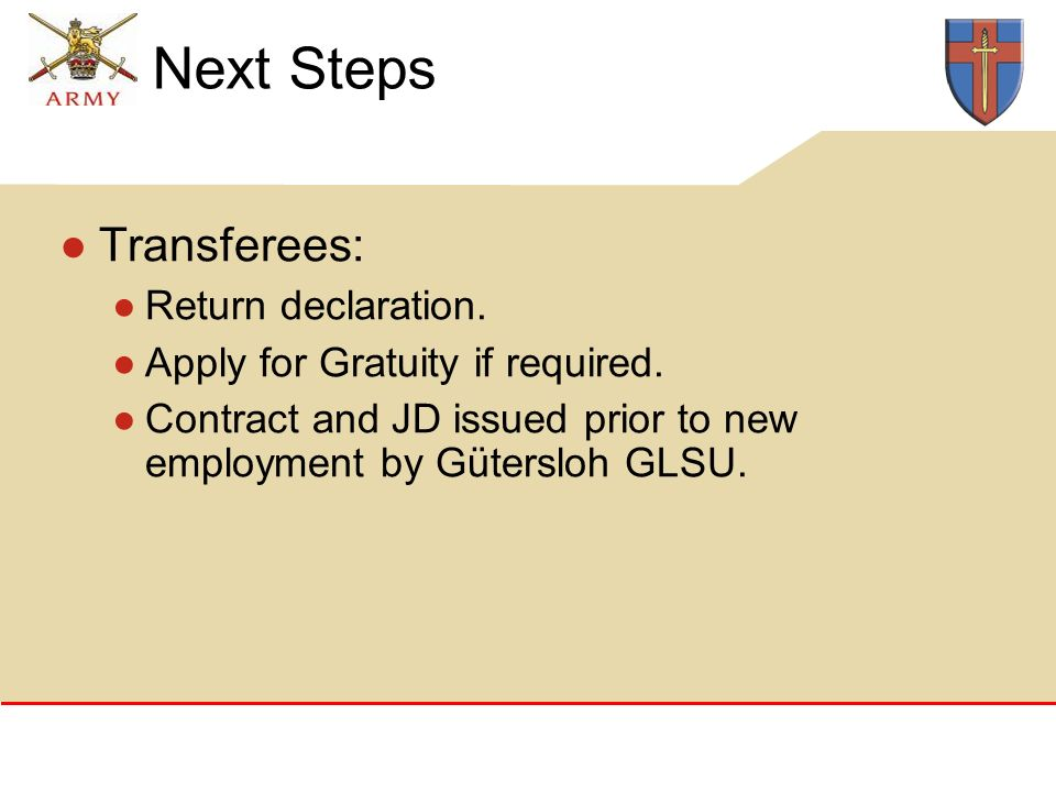 Next Steps Transferees: Return declaration. Apply for Gratuity if required.