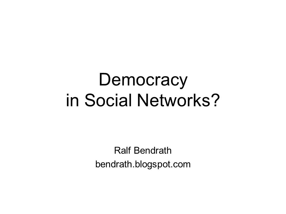 Democracy in Social Networks Ralf Bendrath bendrath.blogspot.com