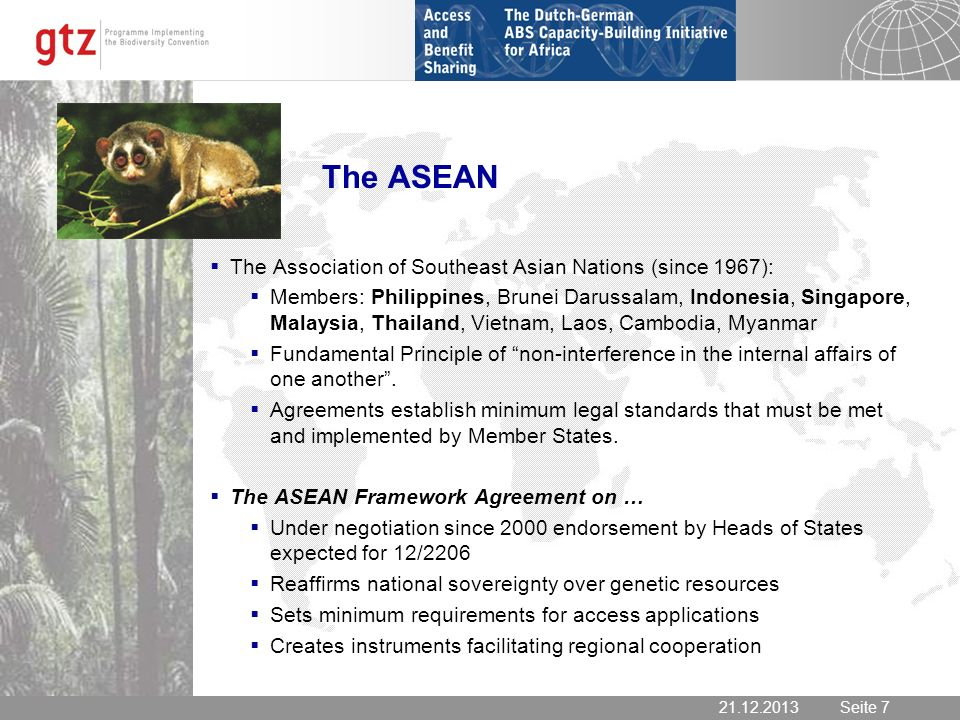 Seite 7 Seite The ASEAN The Association of Southeast Asian Nations (since 1967): Members: Philippines, Brunei Darussalam, Indonesia, Singapore, Malaysia, Thailand, Vietnam, Laos, Cambodia, Myanmar Fundamental Principle of non-interference in the internal affairs of one another.