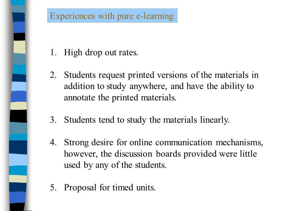 Experiences with pure e-learning 1.High drop out rates.