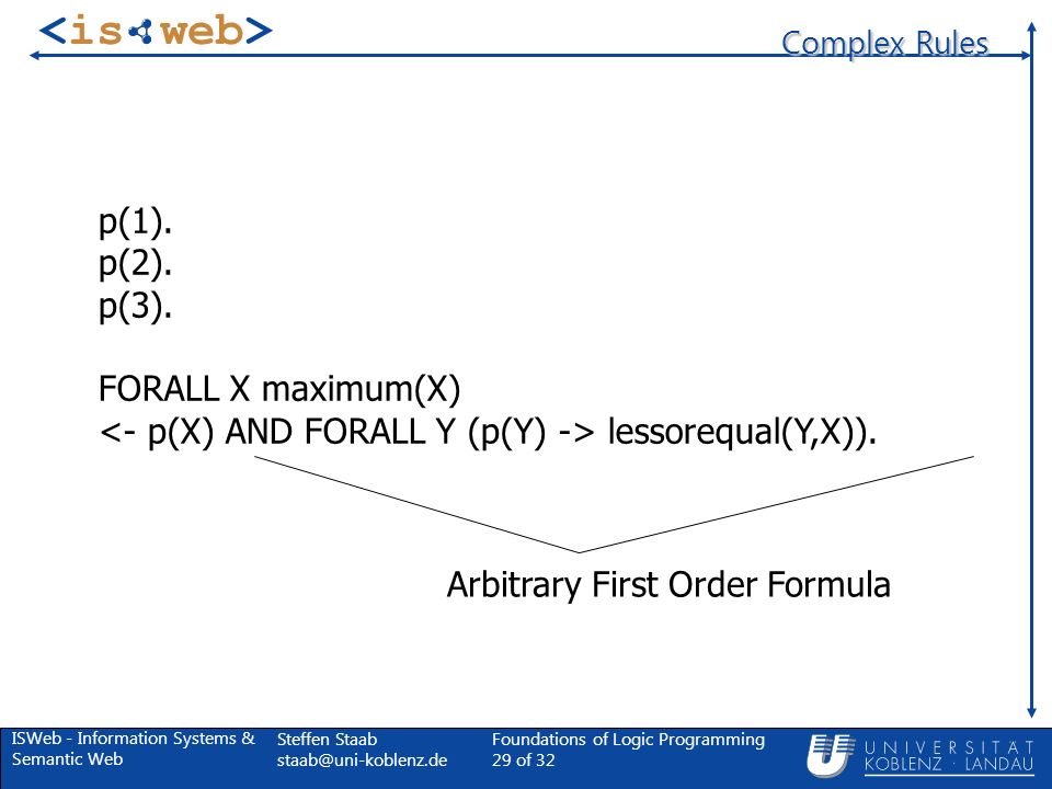 ISWeb - Information Systems & Semantic Web Steffen Staab Foundations of Logic Programming 29 of 32 Complex Rules p(1).