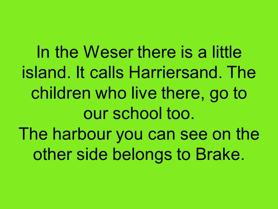 In the Weser there is a little island. It calls Harriersand.