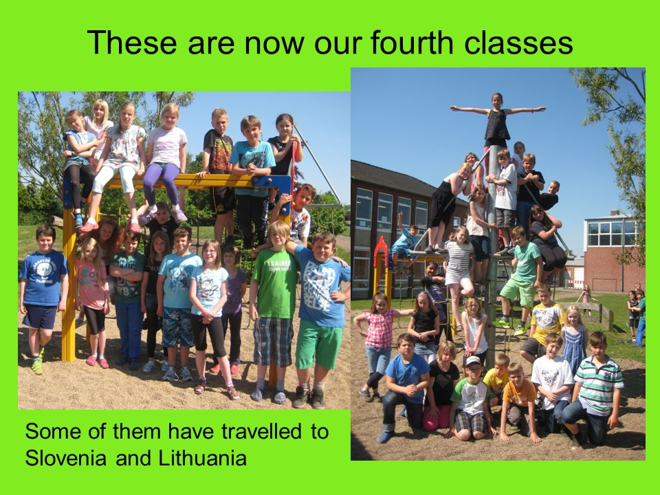 These are now our fourth classes Some of them have travelled to Slovenia and Lithuania