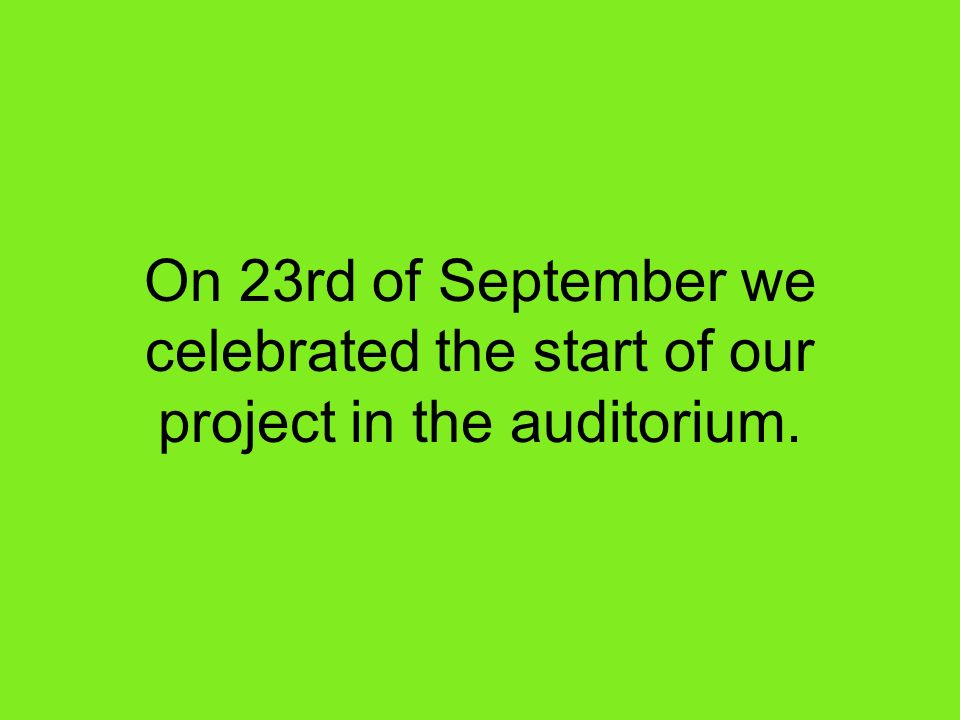 On 23rd of September we celebrated the start of our project in the auditorium.