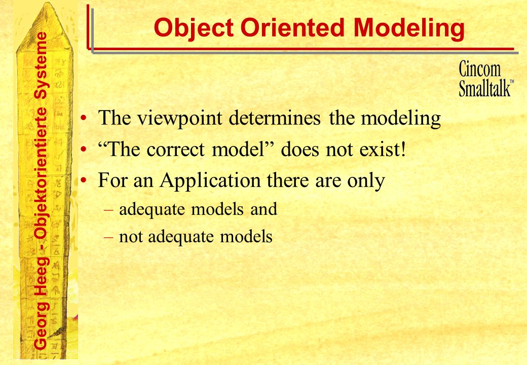 Georg Heeg - Objektorientierte Systeme Object Oriented Modeling The viewpoint determines the modeling The correct model does not exist.