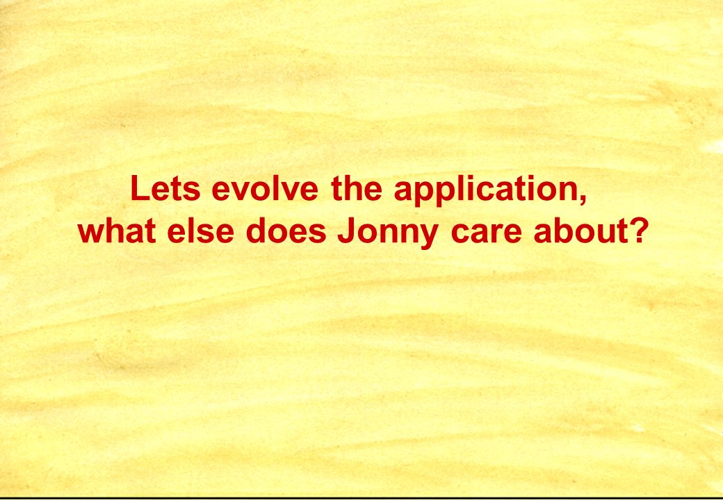 Lets evolve the application, what else does Jonny care about