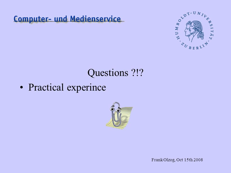 Frank Olzog, Oct 15th 2008 Questions ! Practical experince