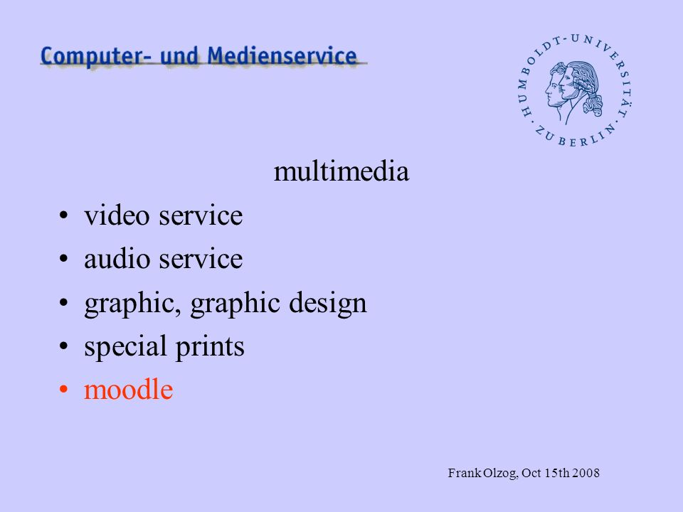 Frank Olzog, Oct 15th 2008 multimedia video service audio service graphic, graphic design special prints moodle