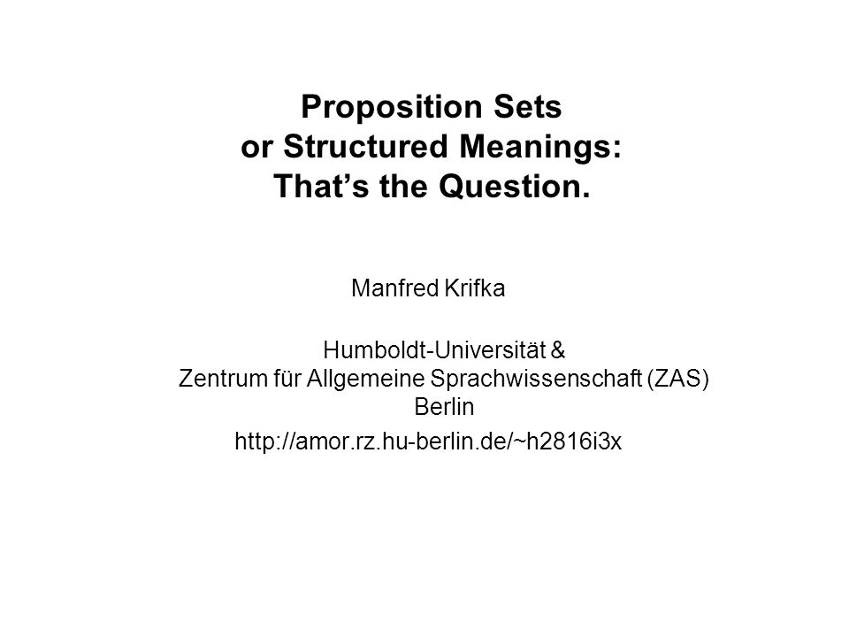 Proposition Sets or Structured Meanings: Thats the Question.