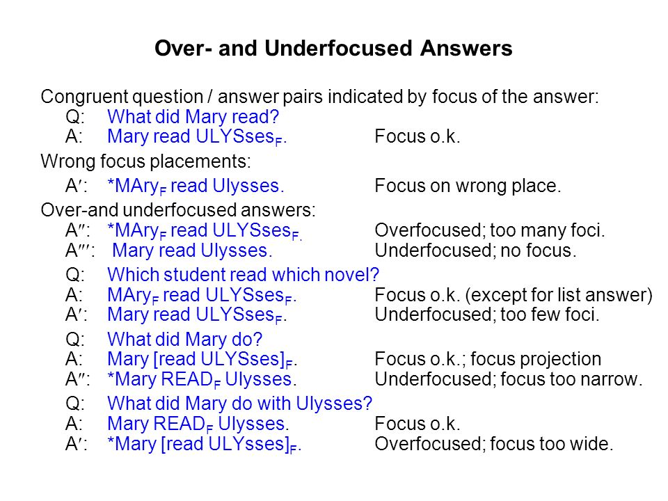 Over- and Underfocused Answers Congruent question / answer pairs indicated by focus of the answer: Q:What did Mary read.